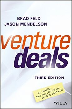 Venture Deals: Be Smarter Than Your Lawyer and Venture Capitalist (Brad Feld, Jason Mendelson)