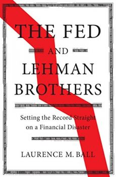 The Fed and Lehman Brothers: Setting the Record Straight on a Financial Disaster (Studies in Macroeconomic History) (Laurence M. Ball)