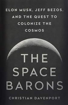 The Space Barons: Elon Musk, Jeff Bezos, and the Quest to Colonize the Cosmos (Christian Davenport)