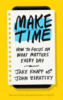 Make Time: How to Focus on What Matters Every Day (Jake Knapp, John Zeratsky)