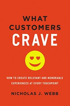 What Customers Crave: How to Create Relevant and Memorable Experiences at Every Touchpoint (Webb)