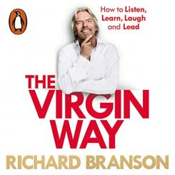 The Virgin Way: How to Listen, Learn, Laugh, and Lead (Richard Branson)