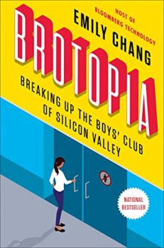 Brotopia: Breaking Up the Boys' Club of Silicon Valley (Emily Chang)