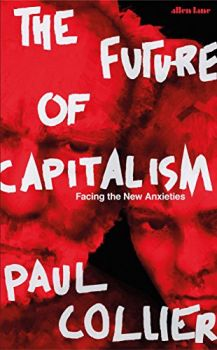 The Future of Capitalism: Facing the New Anxieties (Paul Collier)
