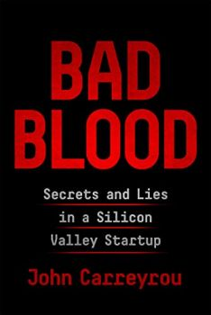 Bad Blood: Secrets and Lies in Silicon Valley (John Carreyrou)