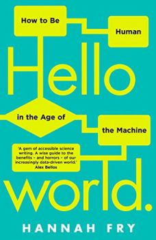Hello World: How  to be Human in the Age of the Machine (Hannah Fry)