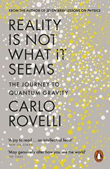 Reality Is Not What It Seems: The Journey to Quantum Gravity (Carlo Rovelli)