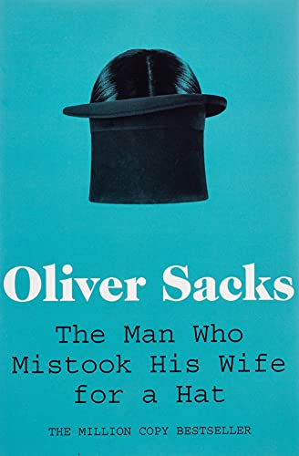 The Man Who Mistook His Wife for a Hat (Picador Classic, Band 19) (Oliver Sacks)