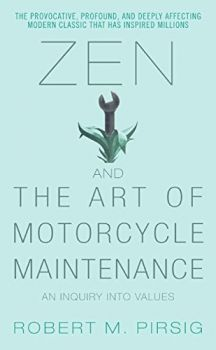 Zen and the Art of Motorcycle Maintenance: An Inquiry Into Values (Robert M Pirsig)
